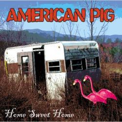 American Pig -Home Sweet Home